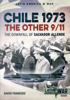 Francois, David: Chile 1973. The other 9/11. The Downfall of Salvador Allende