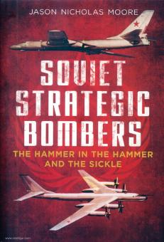 Moore, Jason Nicholas: Soviet Strategic Bombers. The Hammer in the Hammer and the Sickle