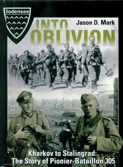 Mark, Jason D.: Into Oblivion. Kharkov to Stalingrad. The Story of Pionier-Bataillon 305