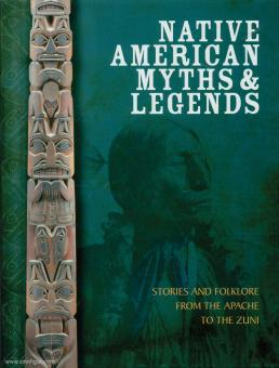 McNab, Chris: Native American Myths & Legends. Stories and Folklore from the Apache to the Zuni