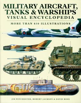 Winchester, Jim/Jackson, Robert/Ross, David: Military Aircraft, Tanks & Warships. Visual Encyclopedia