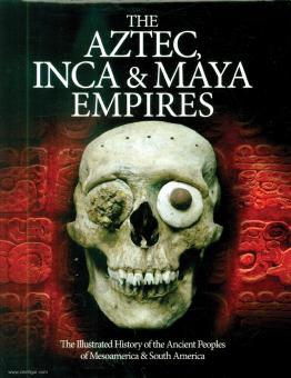 Dougherty, Martin J.: The Aztec, Inca & Maya Empires. The Illustrated History of the Ancient Peoples of Mesoamerica & South America