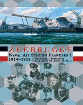 Schmeelke, Michael/Wait, Adam M. (Übersetzer): Zeebrugge. Naval Air Station Flanders I 1914-1918