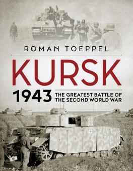Töppel, Roman: Kursk 1943. The greatest Battle of the Second World War