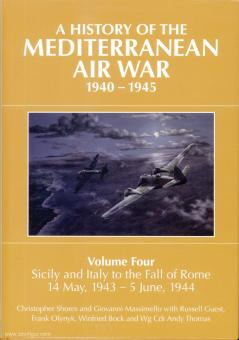 Shores, Christopher/Massimello, Giovanni/Guest, Russell: A History of the Mediterranean Air War 1940-1945. Band 4: Sicily and Italy to the Fall of Rome 14 May, 1943 - 5 June, 1944