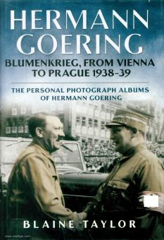 Taylor, Blaine: Hermann Goering. Blumenkrieg, from Vienna to Prague 1938-39. Band 4