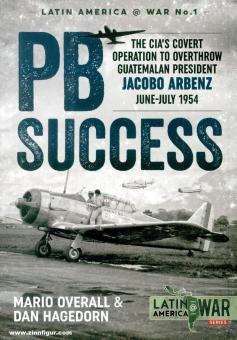 Overall, Mario/Hagedorn, Dan: PBSuccess. The CIA's covert operation to overthrow Guatemalan president Jacobo Arbenz June-July 1954