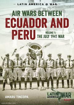Tincopa, Amaru: Air Wars between Ecuador and Peru. Band 1: The July 1941 War