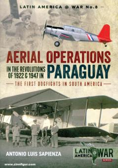 Sapienza, Antonia Luis: Aerial Operations in the Revolutions of 1922 and 1947 in Paraguay. The first dogfights in South America