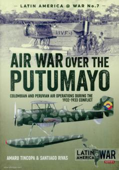 Tincopa, Amaru/Rivas, Santiago: Air War Over the Putumayo: Colombian and Peruvian Air Operations During the 1932-1933 Conflict