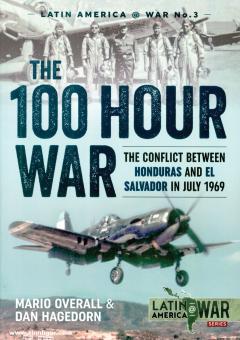 Overall, Mario/Hagedorn, Dan: The 100 Hour War. The Conflict Between Honduras and El Salvador in July 1969