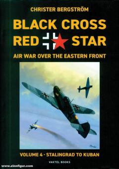 Bergström,. Christer: Black Cross, Red Star. Air War over the Eastern Front . Band 4: Stalingrad to Kuban 1942-1943