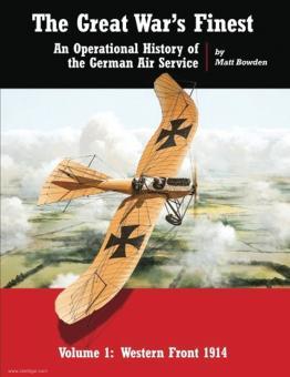 Bowden, Matt/Weaver, Aaron/Berryman, Ivan (Illustr.): The Great War's Finest. An Operational History of the German Air Service. Band 1: Eastern Front 1914