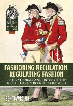 Townsend, Ben: Fashioning Regulation, Regulating Fashion. The Uniforms and Dress of the British Army 1800-1815. Band 2