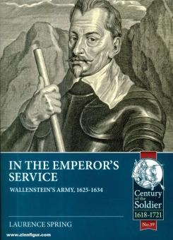 Spring, Laurence: In the Emperor's Service. Wallenstein's Army, 1625-1634