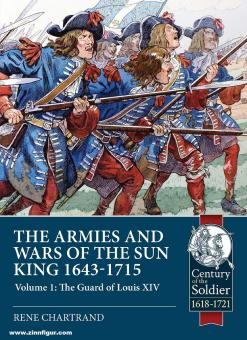 Chartrand, René: The Armies and Wars of the Sun King 1643-1715. Band 1: The Guard of Louis XIV