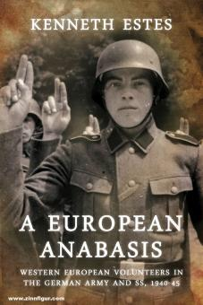 Estes, Kenneth: A European Anabasis. Western European Volunteers in the German Army and SS, 1940-45