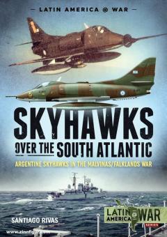 Rivas, Santiago: Skyhawks over the South Atlantic. The Argentine Skyhawks in the Malvinas/Falklands War 1982