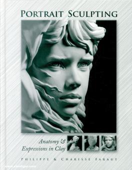 Faraut, Philippe/Faraut, Charisse: Portrait Sculpting. Anatomy & Expressions in Clay