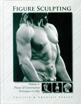 Faraut, Philippe/Faraut, Charisse: Figure Sculpting. Band 1: Planes & Construction. Techniques in Clay
