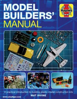 Irvine, Mat: Model Builders' Manual. A practical introduction to building plastic model construction kits