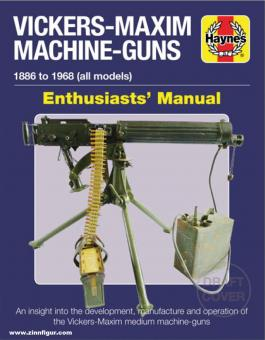 Pegler, Martin: Vickers-Maxim Machine-Guns Enthusiasts'Manual. 1886 to 1968 (all models). An insight into the development, manufacture and operation of the Vickers-Maxim medium machine-guns