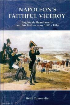 "Toorenvliet, Henk: ""Napoleon's faithful Viceroy. Eugène de Beauharnais and his Italian army 1805-1814"