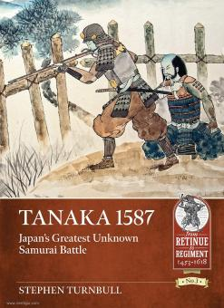 Turnbull, Stephen: Tanaka 1587. Japan's Greatest Unknown Samurai Battle