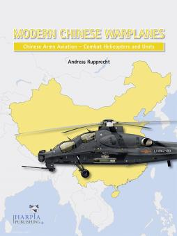 Rupprecht, Andreas: Modern Chinese Warplanes. Chinese Army Aviation. Helicopters and Units