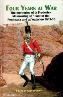 Glover, G.: Four Years at War. The Memories of Lt. Frederick Mainwaring. 51st Foot in the Peninsula and at Waterloo 1811-15