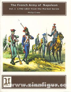 Cranz, P.: The French Army of the Napoleonic Wars: Band 1: 1790-1808. Illustrated by plates from the Marbot Series originally published in France ca. 1847