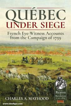 Mayhood, Charles A.: Québec under Siege. French Eye-Witness Accounts from the Campaign of 1759