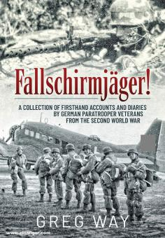 Way, Greg: Fallschirmjäger! A Collection of Firsthand Accounts and Diaries by German Paratrooper Veterans from the Second World War