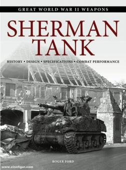 Ford, Roger: Sherman Tank. History - Design - Specifications - Combat Performance