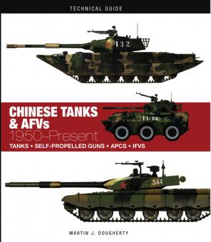 Dougherty, Martin J.: Chinese Tanks & AFVs 1950-Present. Tanks - Self-Propelled Guns - APCS - IFVS