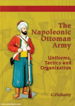 Flaherty, Chris/Mugnai, Bruno (Illustr.)/Marrion, Bob (Illustr.): The Napoleonic Ottoman Army. Uniforms, Tactics & Organization