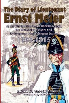 Glover, Gareth (Hrsg.): The diary of Lieutenant Ernst Meier of the Westphalia Garde Chevau-Legers, the Brunswick Hussars and 2nd Dragoons King's German Legion 1809-1815