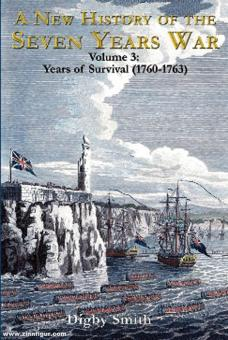 Smith, Digby: A new History of the Sevens Years War. Volume 3: Years of Survival (1760-1763)