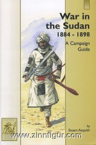 Asquith, S.: War in the Sudan 1884-1898. A Campaign Guide. The Gordon Relief Expedition 1884-1885 and the Re-conquest of the Sudan 1895-1898