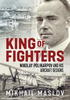 Maslov, Mikhail: King of Fighters. Nikolay Polikarpov and His Aircraft Designs. Volume 1