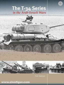 Gannon, Tom: The T-34 Series in the Arab-Israeli Wars