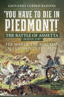 Badone, Giovanni Cerino: You Have to Die in Piedmont! The Battle of Assietta, 19 July 1747. The War of the Austrian Succession in the Alps