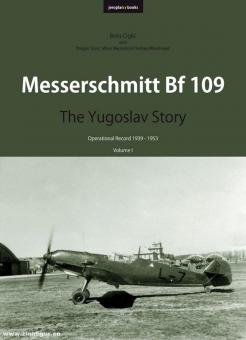 Ciclic, Boris/Savic, Dragan/Micevski, Milan u.a.: Messerschmitt Bf 109. The Yugoslav Story. Operational Record 1939-1953. Band 1