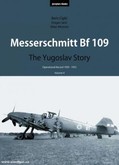 Ciclic, Boris/Savic, Dragan/Micevski, Milan u.a.: Messerschmitt Bf 109. The Yugoslav Story. Operational Record 1939-1953. Band 2