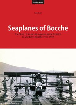 Ciglic, Boris: Seaplanes of Bocche. The Story of Austro-Hungarian Naval Aviation in Southern Adriatic 1913-1918