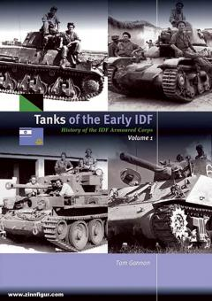 Gannon, Tom: Tanks of the Early IDF. History of the IDF Armored Corps. Band 1