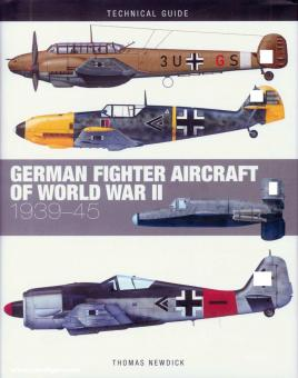Newdick, Thomas: Technical Guide. German Fighters of World War II