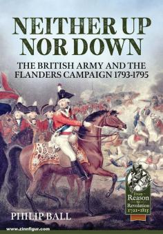 Ball, Philipp: Neither up nor down. The British Army and the Campaign in Flanders 1793-95