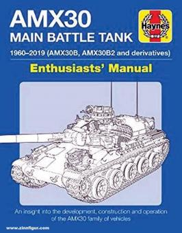 Robinson, M. P./Seignon, Thomas: AMX30 Main Battle Tank 1960-2019 (AMX30b, AMX30b2 and Derivatives),. Enthusiasts' Manual. An insight Into the development, construction and operation of the AMX30 family of vehicles