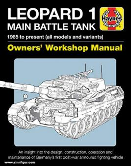Cecil, Michael K./Shackelton, Michael: Leopard 1 Main Battle Tank. 1965 to present (all Models and Variants). Owners' Workshop Manual. An insight into the design, construction, operation and maintenance of Germany's first post-war armoured fighting vehicl
